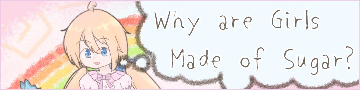 Why are Girls Made of Sugar?<br>-シュガー・レインボウ